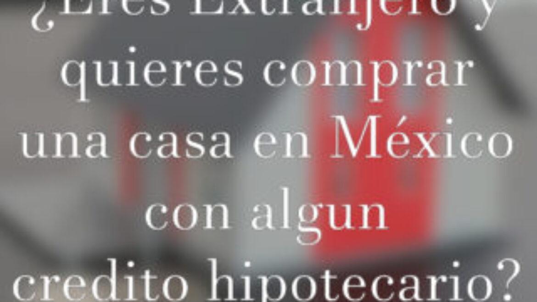 ¿Eres extranjero y quieres comprar una casa en México?